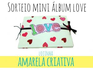 Sorteio Mini Álbum Love – Lojinha Amarela